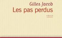 Littérature – Critique –  LES PAS PERDUS, récit de Gilles Jacob ( parution : le 24 avril 2013, Flammarion )